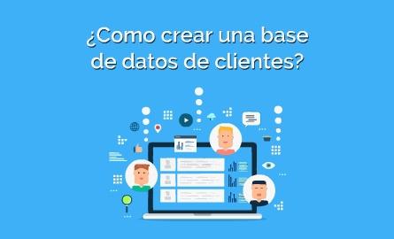 ¿Cómo crear una base de datos de clientes?